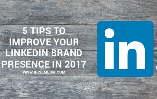 5 Tips to Improve Your LinkedIn Brand Presence in 2017