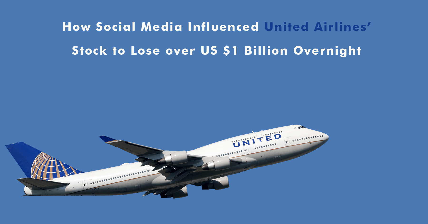 How Social Media Marketing Influenced United Airlines' Stock to Loose over US $1 Billion Overnight