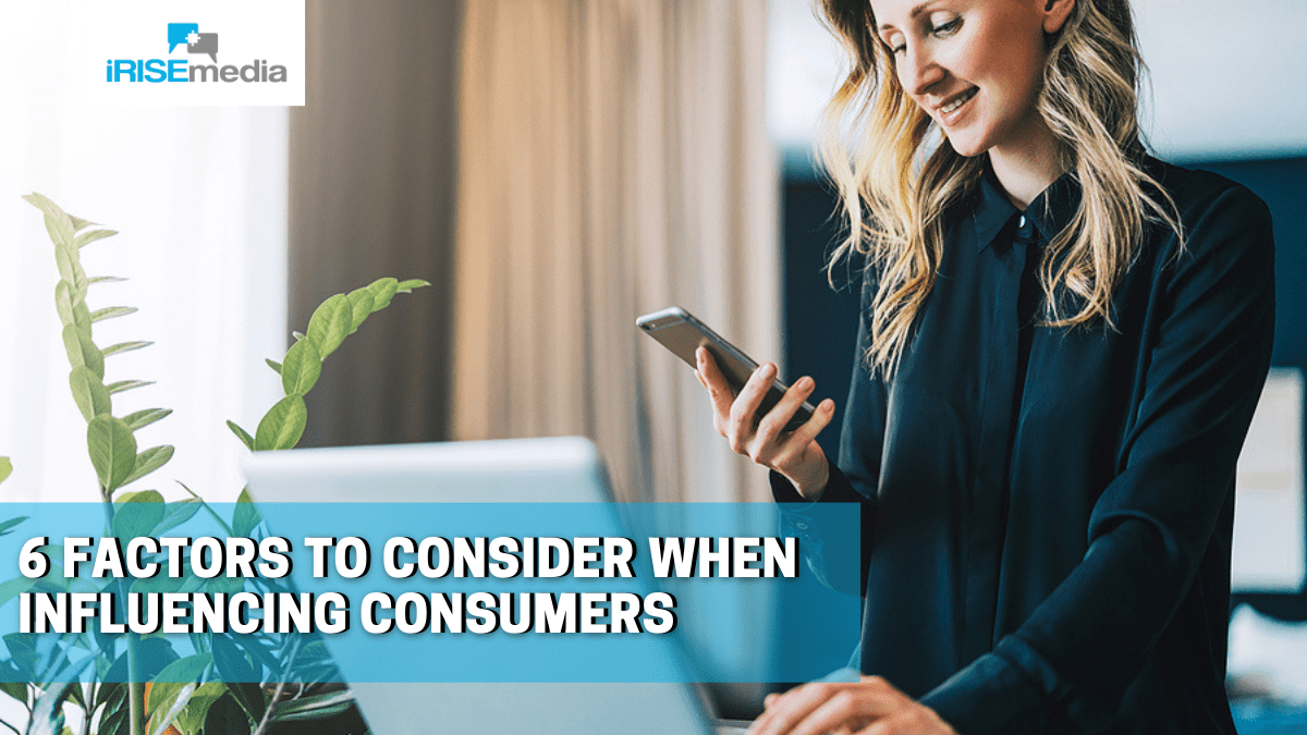 6 Factors to Consider when Influencing Consumers