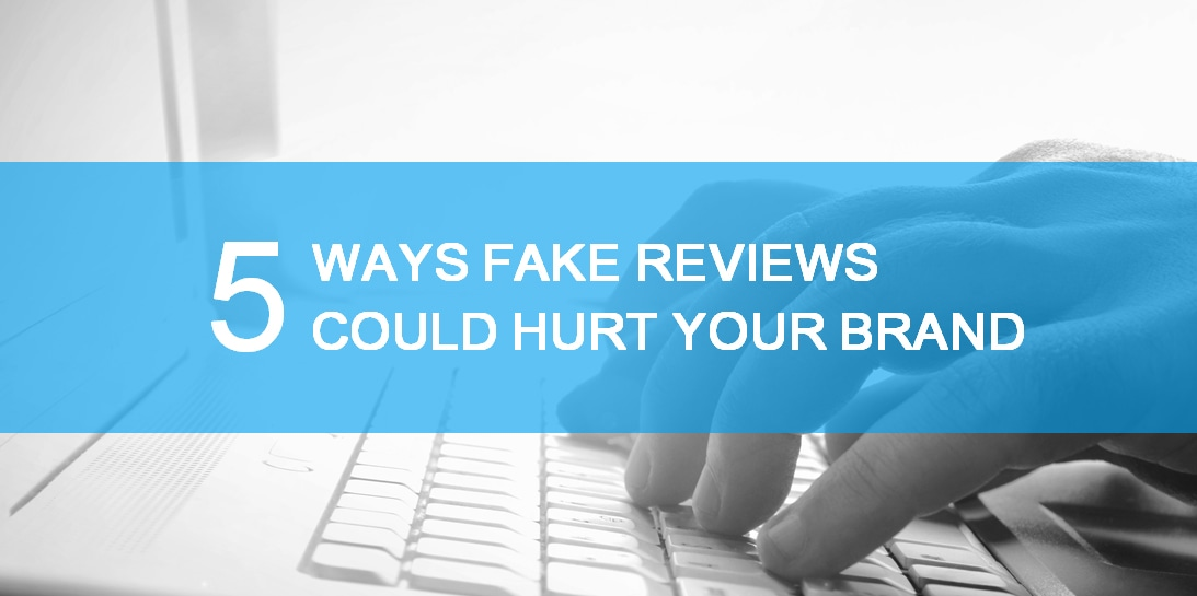 5 Ways Fake Reviews Could Hurt Your Online Brand