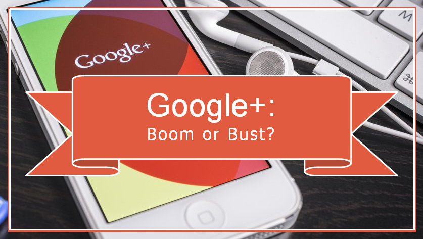 Google+: Boom or Bust?