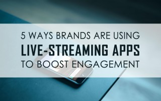 5 Ways Brands Are Using Live-Streaming Apps To Boost Engagement