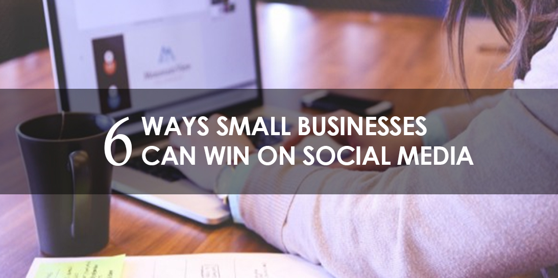 6 Ways Small Businesses Can Win on Social Media