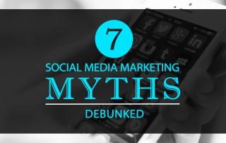 7 Myths About Social Media Marketing Debunked
