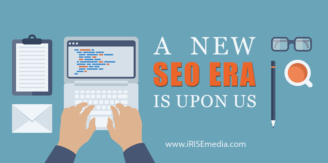 A New SEO Era is Upon Us: Know What Changes Need to be Made