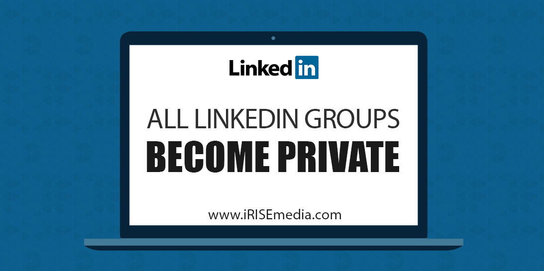 All LinkedIn Groups Become Private: What Social Media Marketers Need to Know