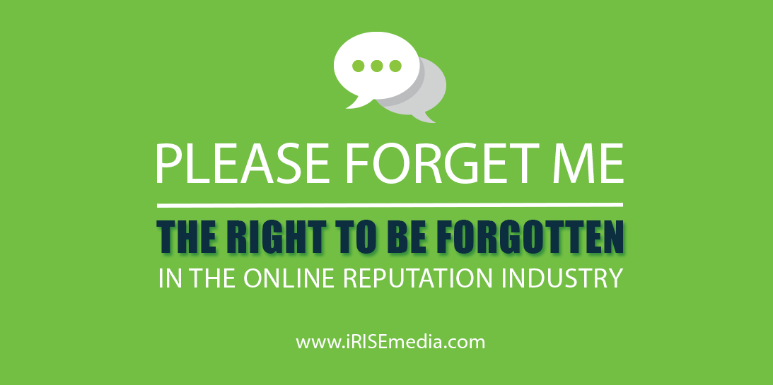 Please Forget Me: The Right To Be Forgotten Within The Online Reputation Industry