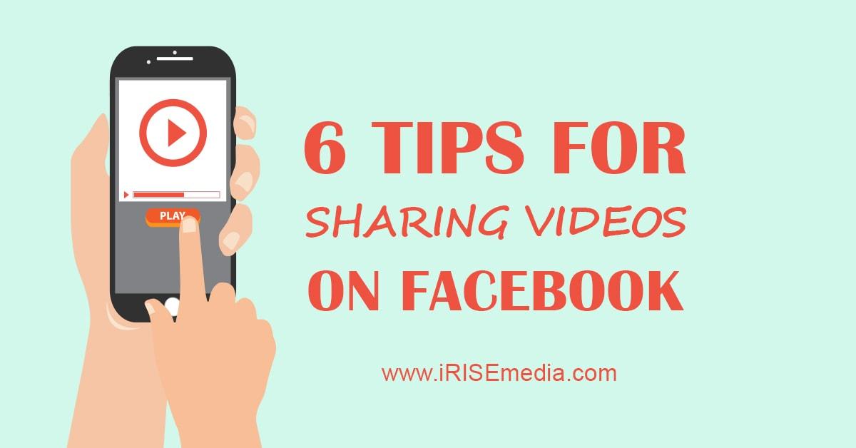 Top 6 Tips for Sharing Videos on Facebook – Social Media Marketing