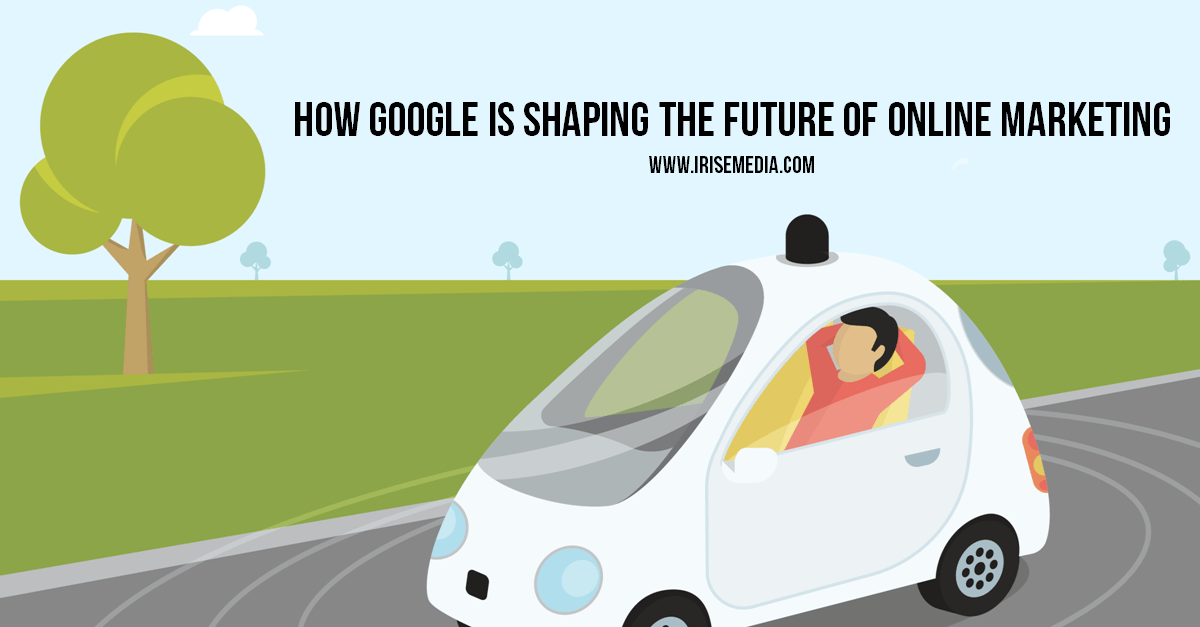 How Google is shaping the Future of Online Marketing
